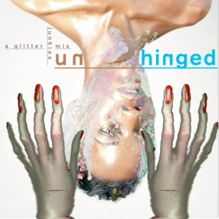 Unhinged - A Glitter Junkies Mix