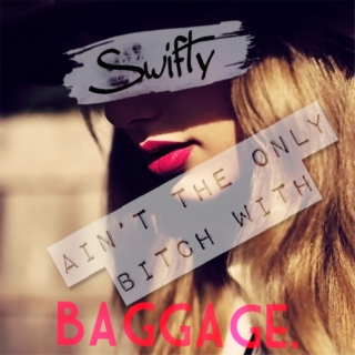 Swifty ain't the only bitch with baggage.