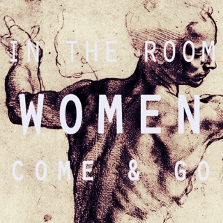 in the room the women come & go