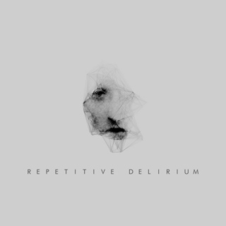 Repetitive Delirium