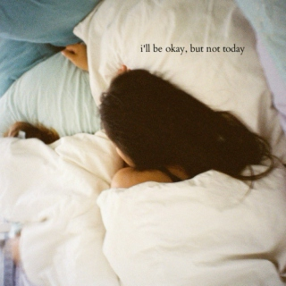 i'll be okay, but not today
