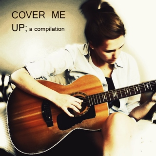 COVER ME UP ; a compilation