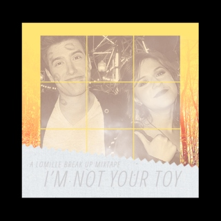 I'm not your toy,