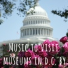 Music to visit Museums in Washington DC by