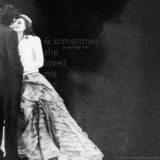 & sometimes she loved me too