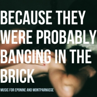 Because They Were Probably Banging in the Brick