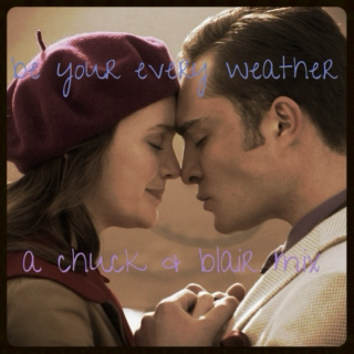 be your every weather: a chuck & blair mix