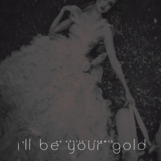 I'll be your gold
