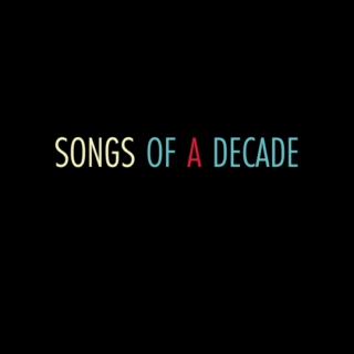 Songs Of A Decade