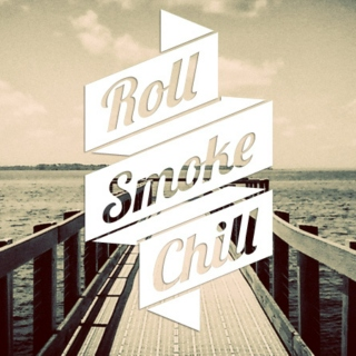 Roll Up; Smoke In; Chill Out
