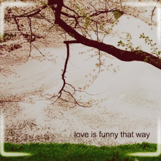 love is funny that way