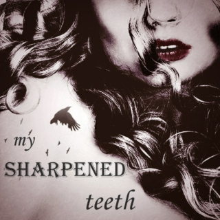 my sharpened teeth