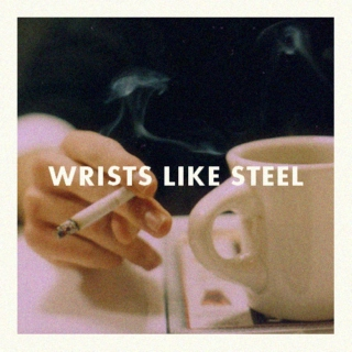 wrists like steel
