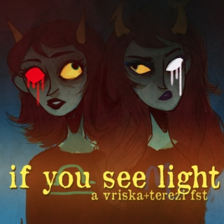 if you see light ❂ a vriska+terezi fst