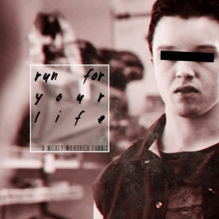 mickey milkovich; run for your life