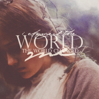 i changed the world; the world changed me.