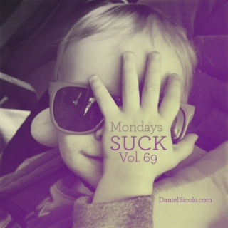 Mondays SUCK Vol. 69