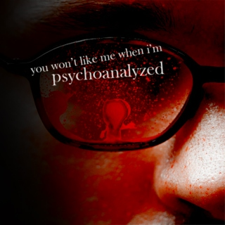 you won't like me when i'm psychoanalyzed
