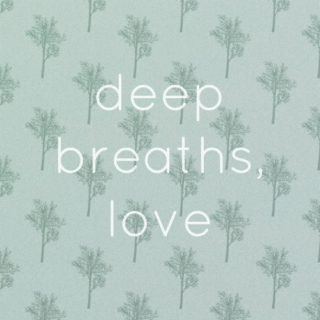 Deep Breaths, Love