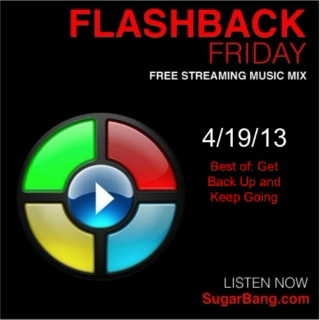 Flashback Fridays - Best of: Get Back Up and Keep Going Mix - 4/19/13 - SugarBang.com