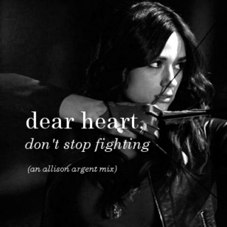 dear heart, don't stop fighting - an allison argent mix