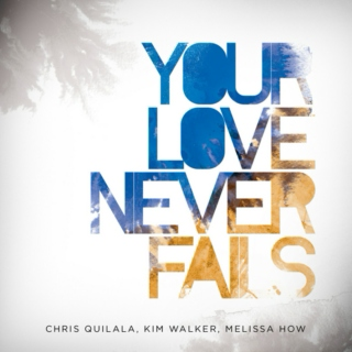 ✞ your love never fails ✞