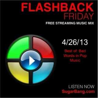 Flashback Fridays - Best of: Bad Words in Pop Music - SugarBang.com - 4/26/13