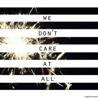we don't care at all
