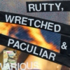 Rutty, Wretched and Paculiar