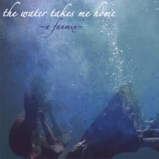 the water takes me home