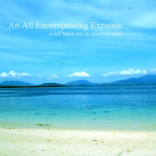 An All Encompassing Expanse: a chill beach mix