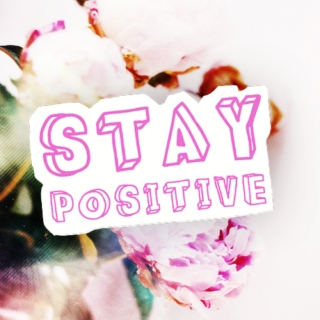 ♥ stay positive ♥