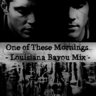 Supernatural Fanmix l One of These Mornings