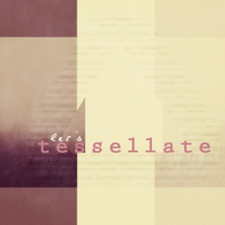 let's tessellate▲