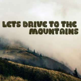 let's drive to the mountains