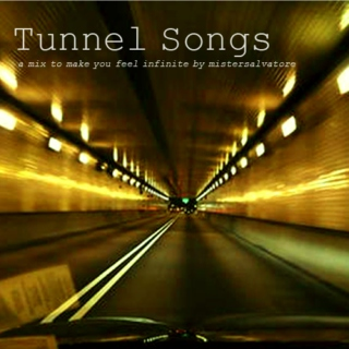 Tunnel Songs: a mix to make you feel infinite.