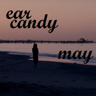 EAR CANDY- MAY 2013