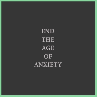 End the Age of Anxiety