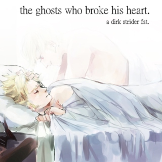 the ghosts who broke his heart.