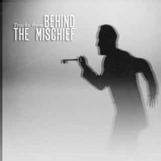 Tracks from 'Behind the Mischief'
