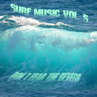 Surf Music Vol. 5: Don't Fear The Reverb