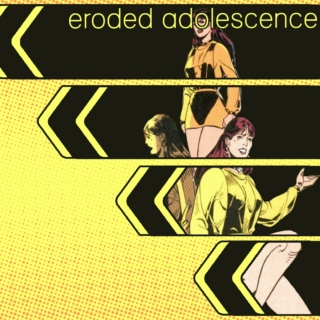 Eroded Adolescence