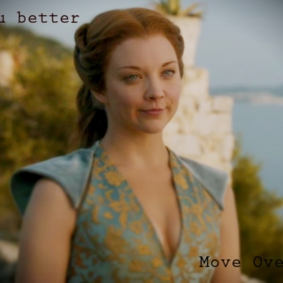 Margaery Tyrell - You Better Move Over