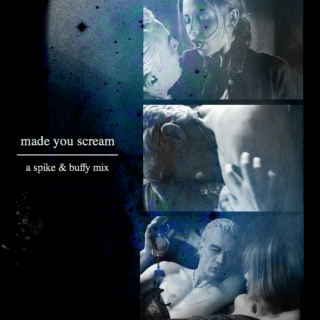 made you scream | a spike and buffy mix