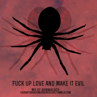 fuck up love and make it evil
