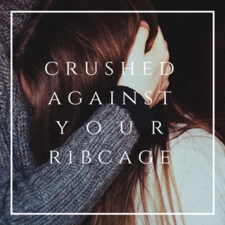 crushed against your ribcage