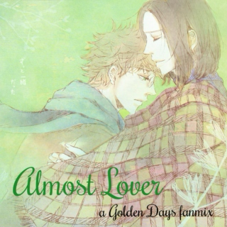 [Golden Days fanmix] Almost Lover