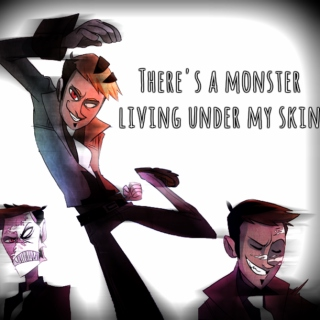 There's a Monster Living Under my Skin