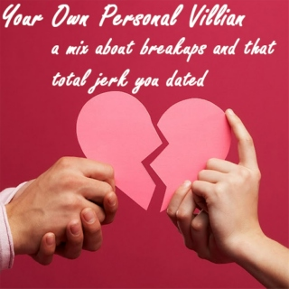 Your Own Personal Villian: a mix about breakups and that total jerk you dated