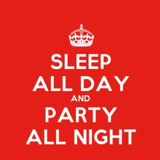 Sleep All Day, Party All Night